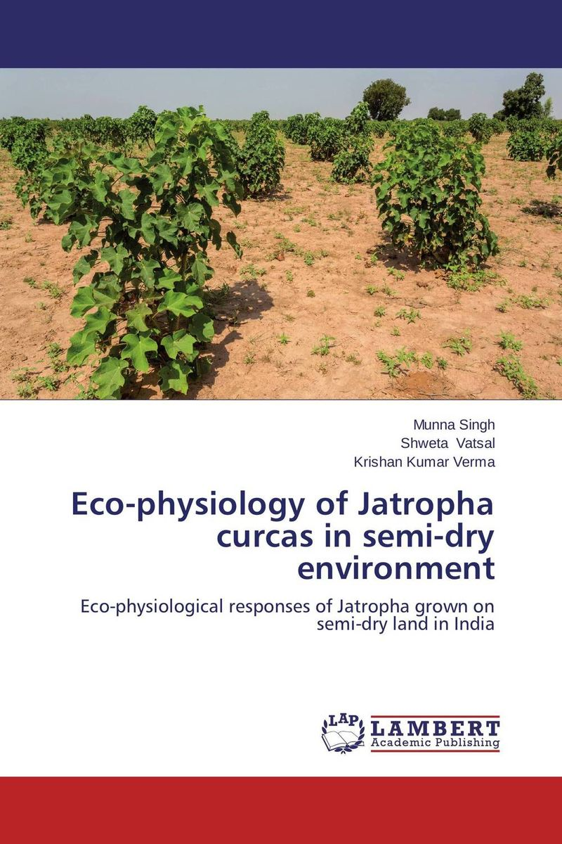 Eco-physiology of Jatropha curcas in semi-dry environment design and construction of jatropha seed oil extracting machine