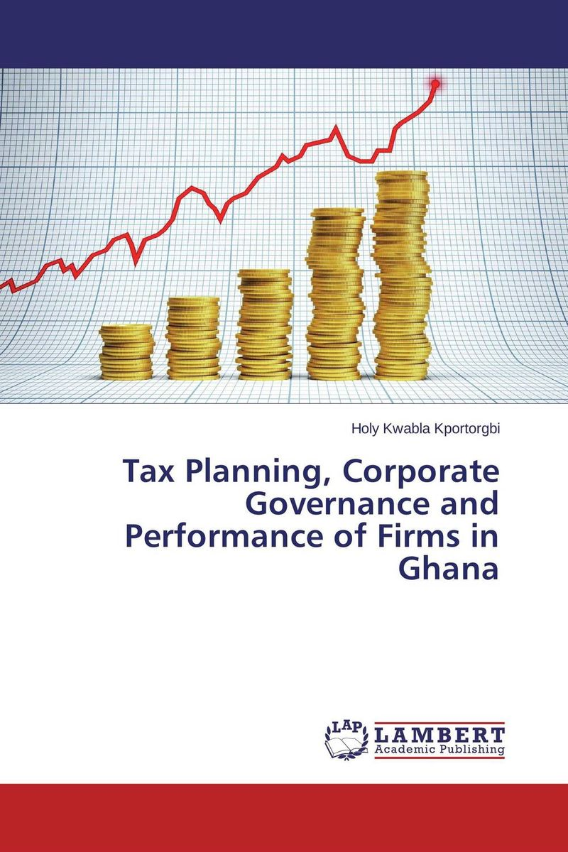 Tax Planning, Corporate Governance and Performance of Firms in Ghana augustine wilson boateng improving tax revenue collection in ghana
