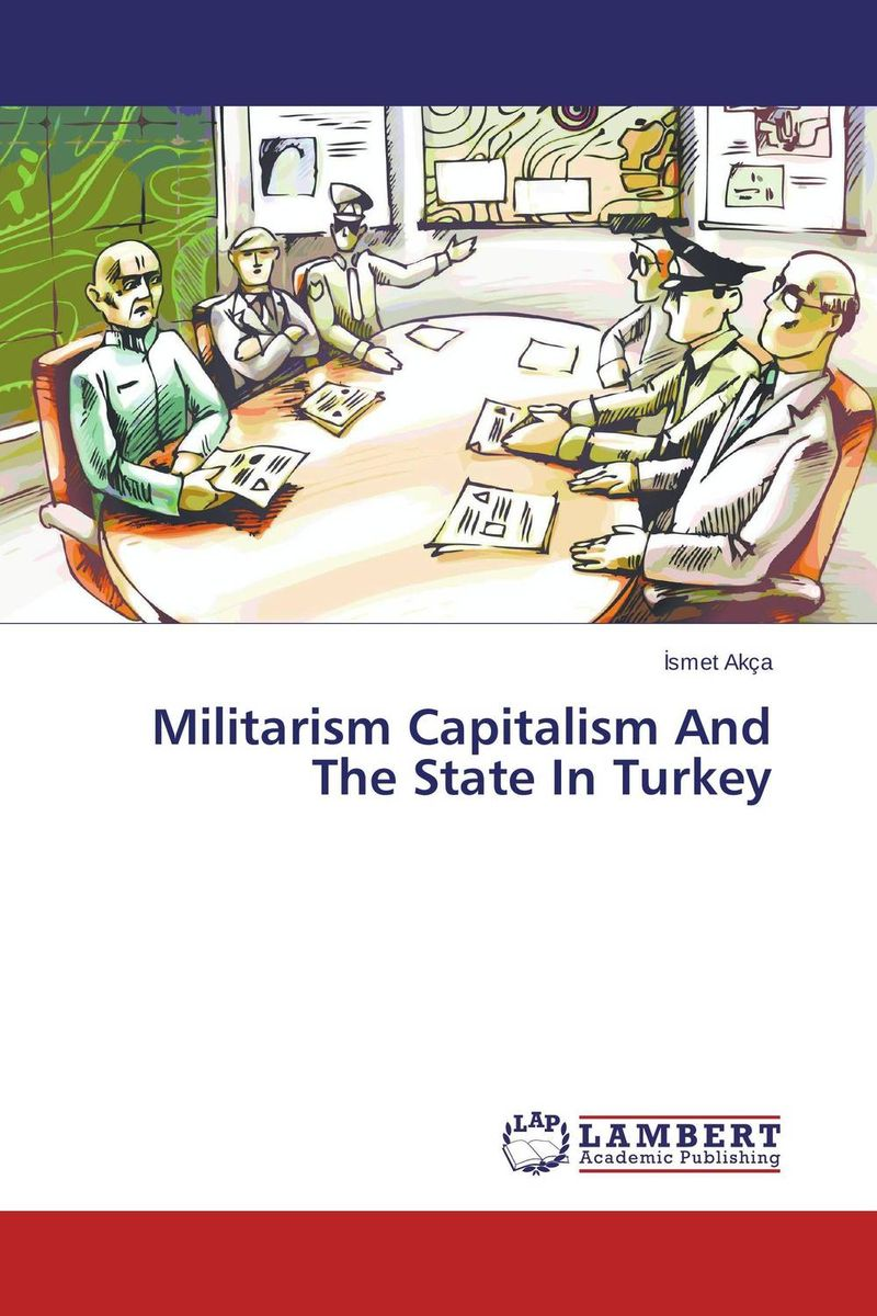 Militarism Capitalism And The State In Turkey the emergence of centre left politics in turkey