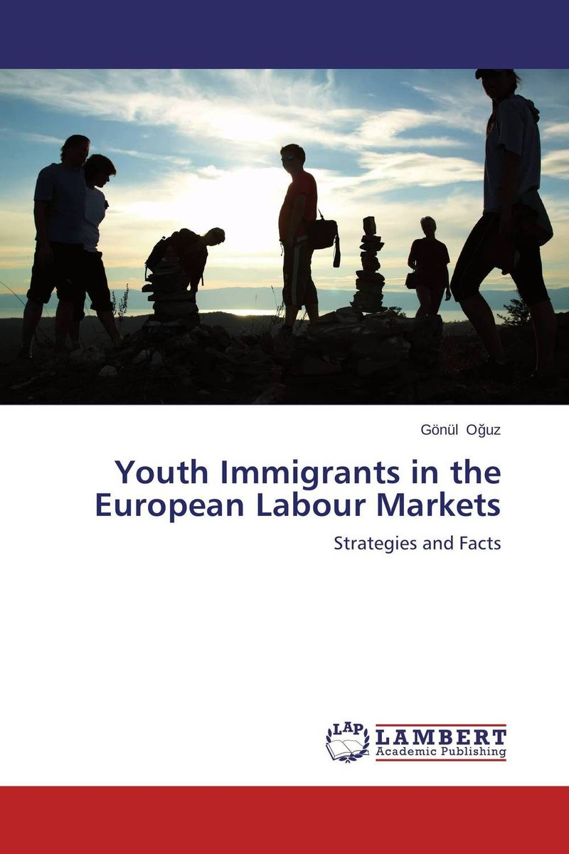 Youth Immigrants in the European Labour Markets the regulation of the state in competitive markets in the eu