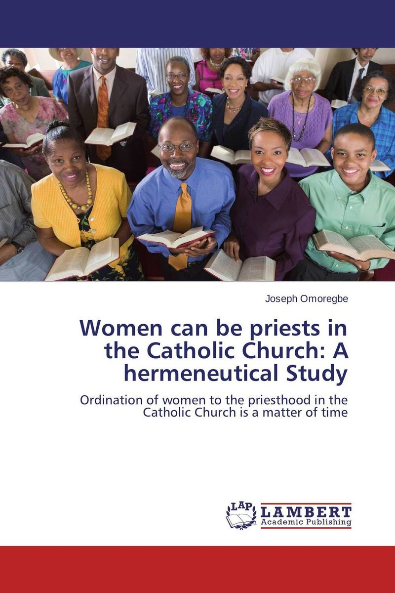 Women can be priests in the Catholic Church: A hermeneutical Study