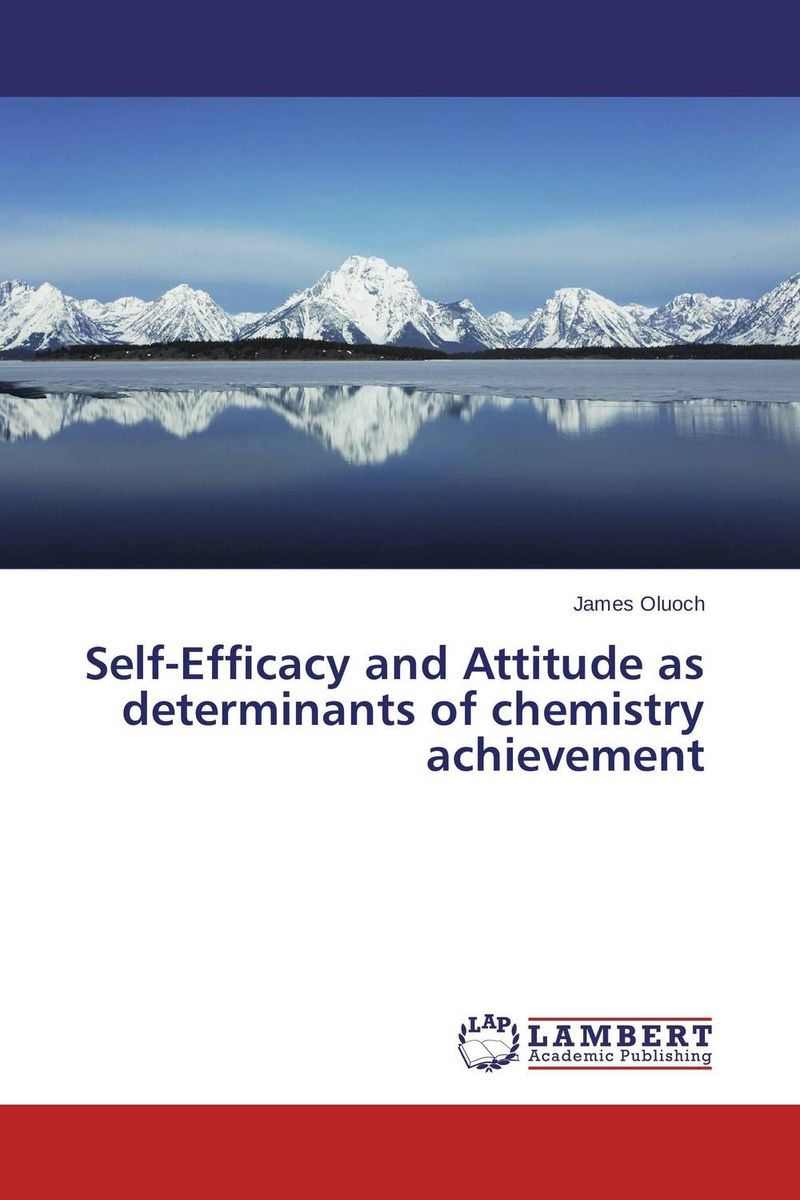 Self-Efficacy and Attitude as determinants of chemistry achievement chemistry – the science in context im