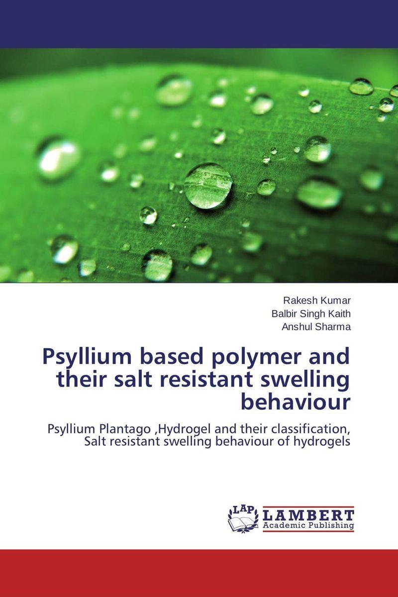 Psyllium based polymer and their salt resistant swelling behaviour rakesh kumar balbir singh kaith and anshul sharma psyllium based polymer and their salt resistant swelling behaviour