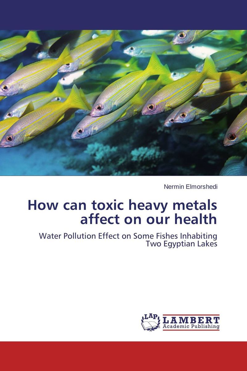 How can toxic heavy metals affect on our health marwan a ibrahim effect of heavy metals on haematological and testicular functions