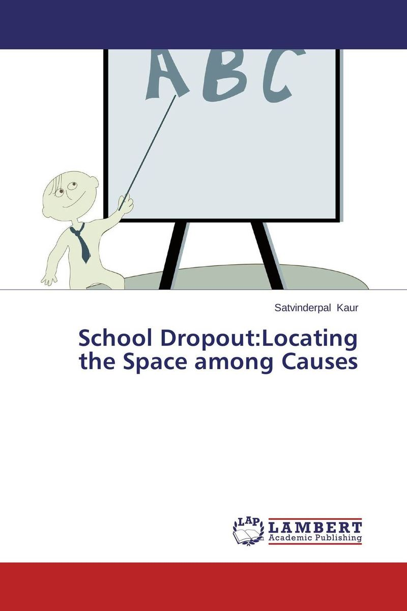 School Dropout:Locating the Space among Causes the causal factors of dropout among the socio economically backward