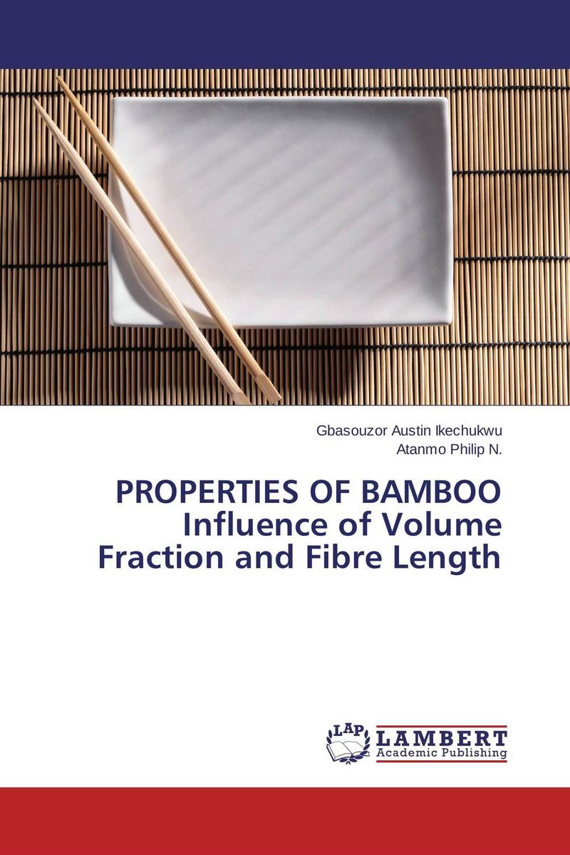 PROPERTIES OF BAMBOO  Influence of Volume Fraction and Fibre Length gbasouzor austin ikechukwu and atanmo philip n properties of bamboo influence of volume fraction and fibre length