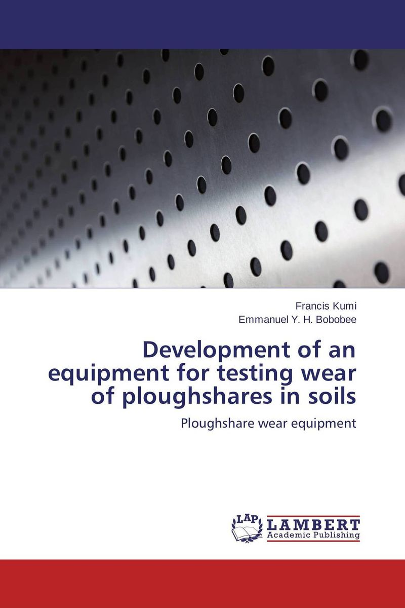 Development of an equipment for testing wear of ploughshares in soils samuel b owusu mintah ecotourism development in ghana an introduction