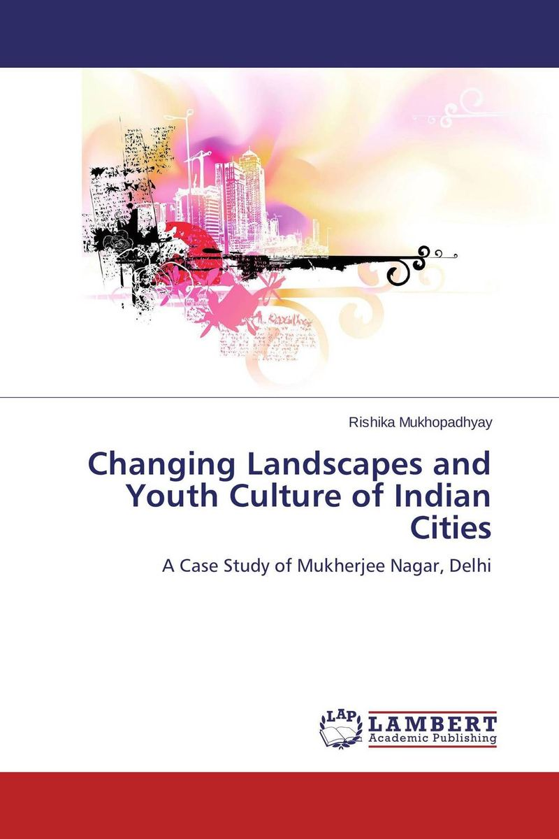 Changing Landscapes and Youth Culture of Indian Cities study of global competitiveness of indian and chinese