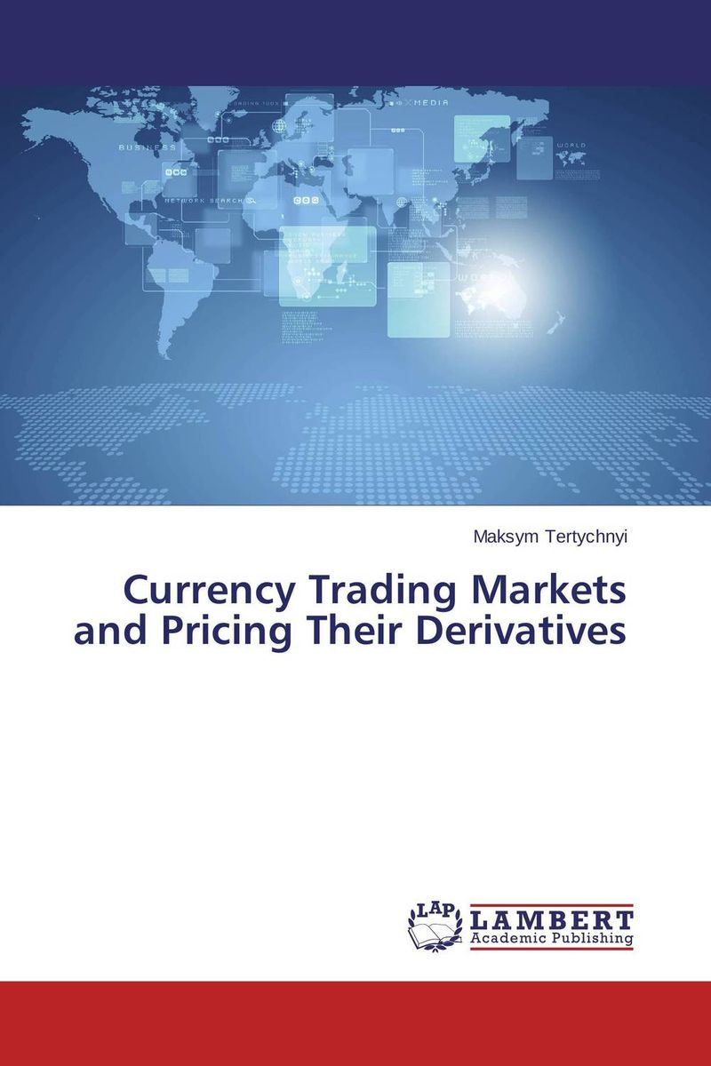 Currency Trading Markets and Pricing Their Derivatives driven to distraction