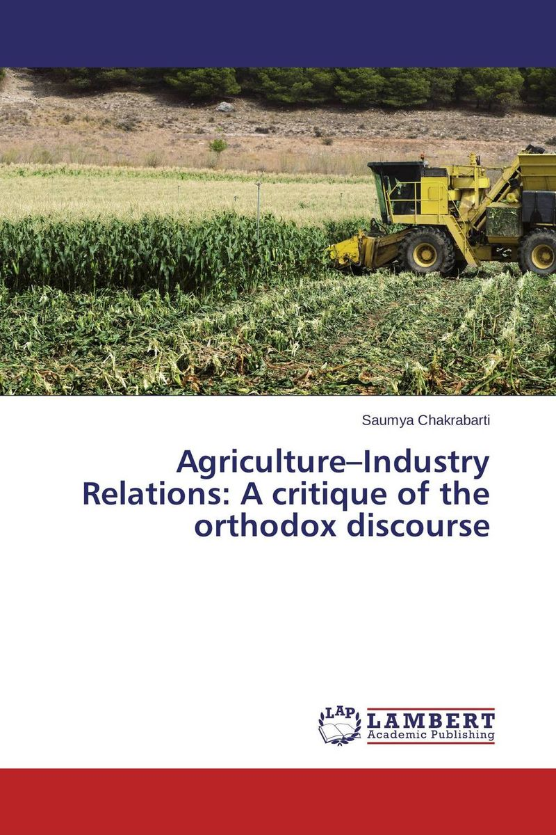 Agriculture–Industry Relations: A critique of the orthodox discourse