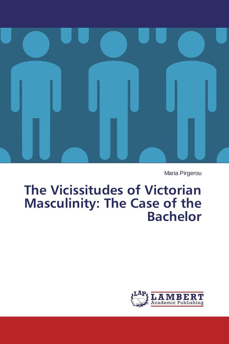 The Vicissitudes of Victorian Masculinity: The Case of the Bachelor the lost chord – essays on victorian music