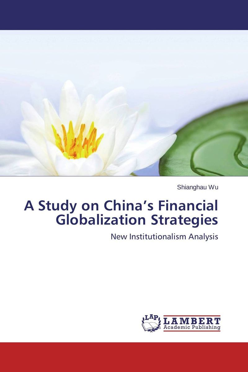 A Study on China's Financial Globalization Strategies globalization its challenges on democracy and effects on africa