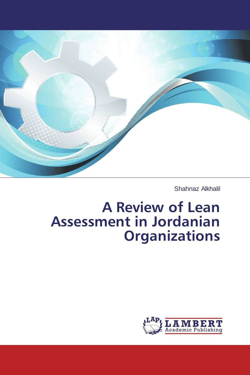 A Review of Lean Assessment in Jordanian Organizations john earley the lean book of lean a concise guide to lean management for life and business