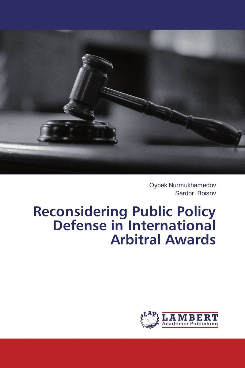 Reconsidering Public Policy Defense in International Arbitral Awards