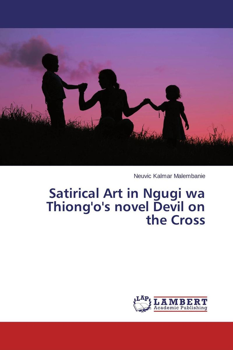 Satirical Art in Ngugi wa Thiong'o's novel Devil on the Cross the lonely polygamist – a novel