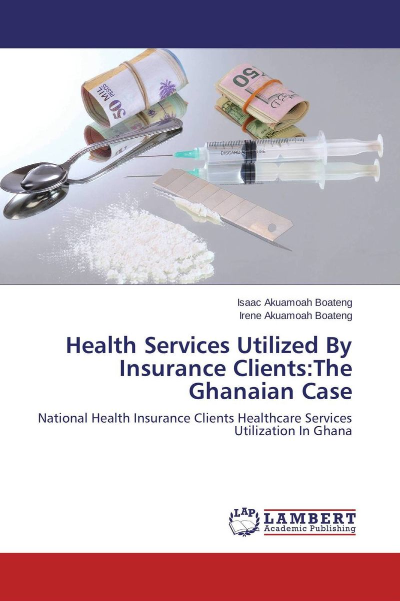 Health Services Utilized By Insurance Clients:The Ghanaian Case lindita mukli reformation of the health insurance system in albania
