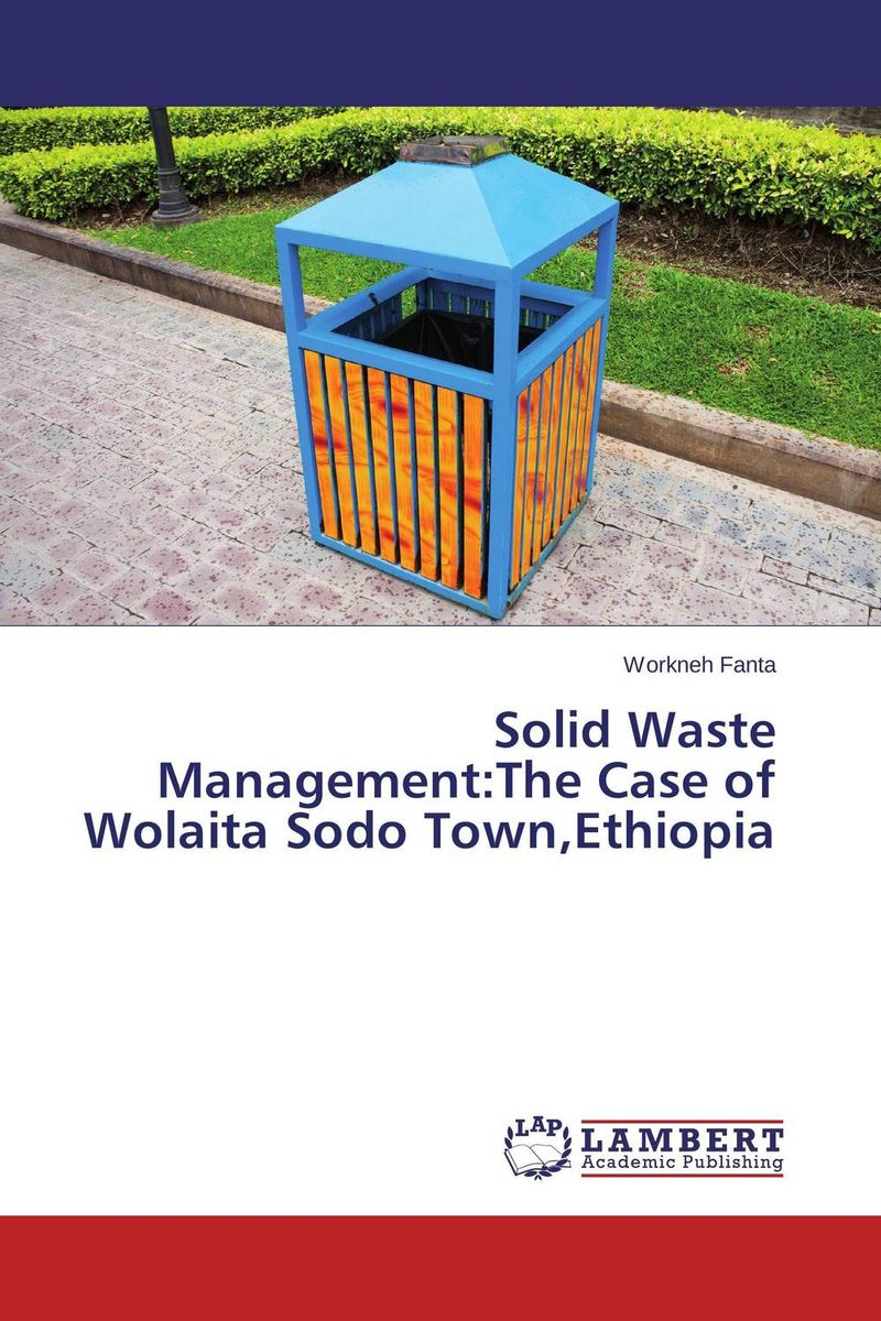 Solid Waste Management:The Case of Wolaita Sodo Town,Ethiopia a case study of the use of bim and cobie for facility management