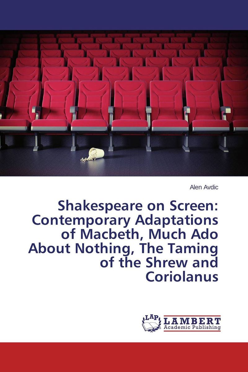 Shakespeare on Screen: Contemporary Adaptations of Macbeth, Much Ado About Nothing, The Taming of the Shrew and Coriolanus stephen denning the leader s guide to radical management reinventing the workplace for the 21st century