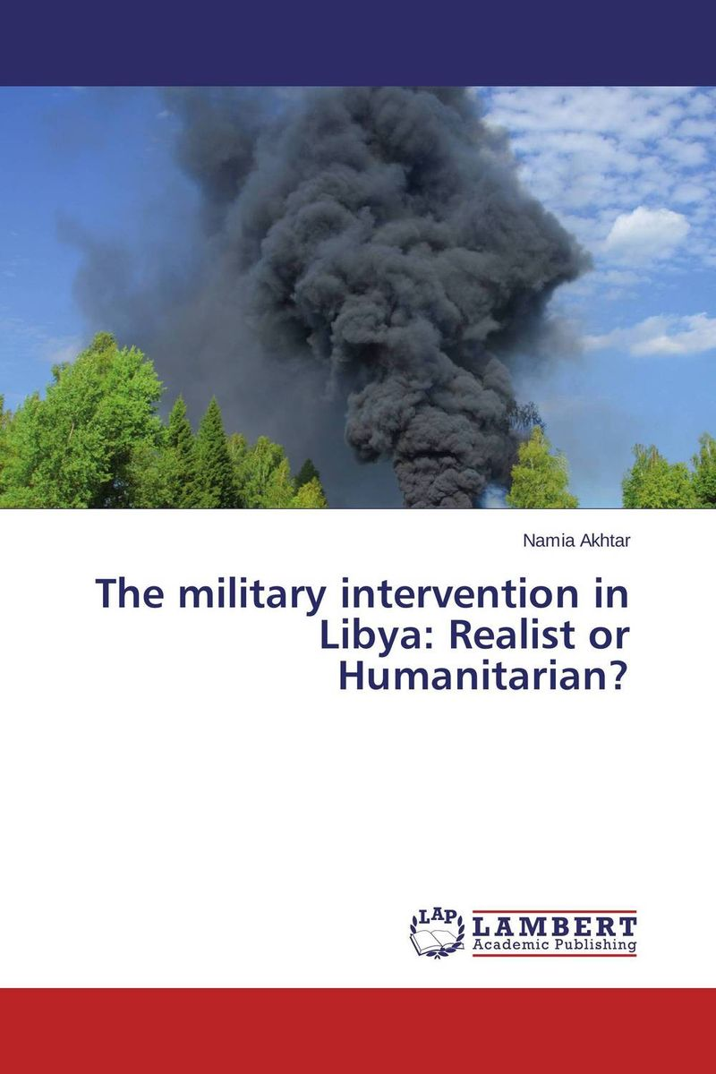 The military intervention in Libya: Realist or Humanitarian? oliver ramsbotham humanitarian intervention in contemporary conflict