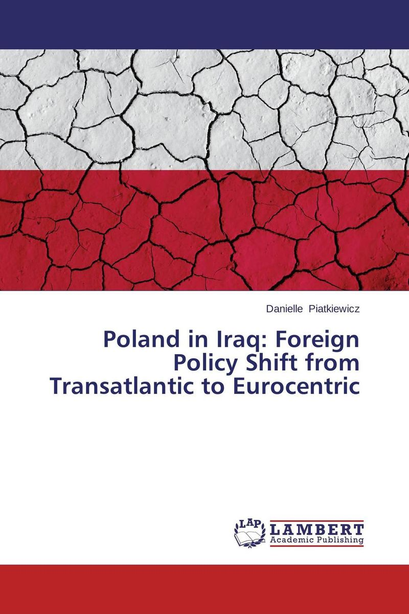 Poland in Iraq: Foreign Policy Shift from Transatlantic to Eurocentric a faustian foreign policy from woodrow wilson to george w bush
