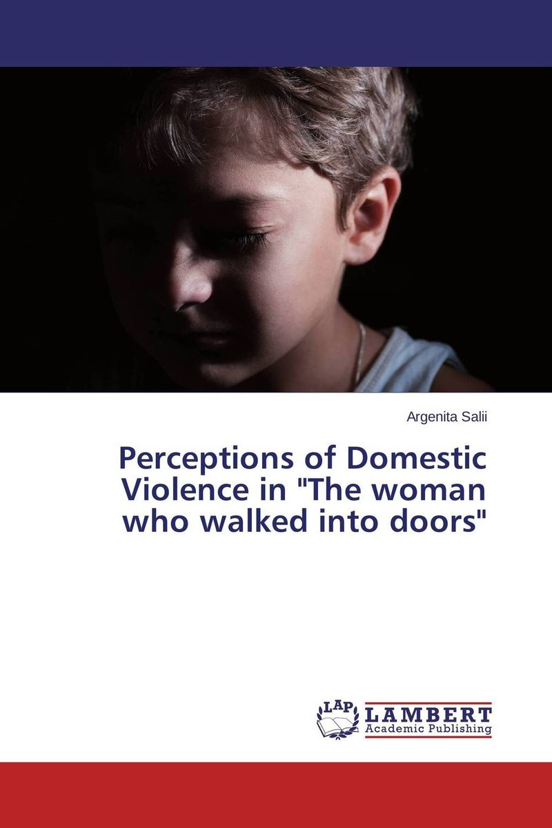 Perceptions of Domestic Violence in The woman who walked into doors the woman who went to bed for a year