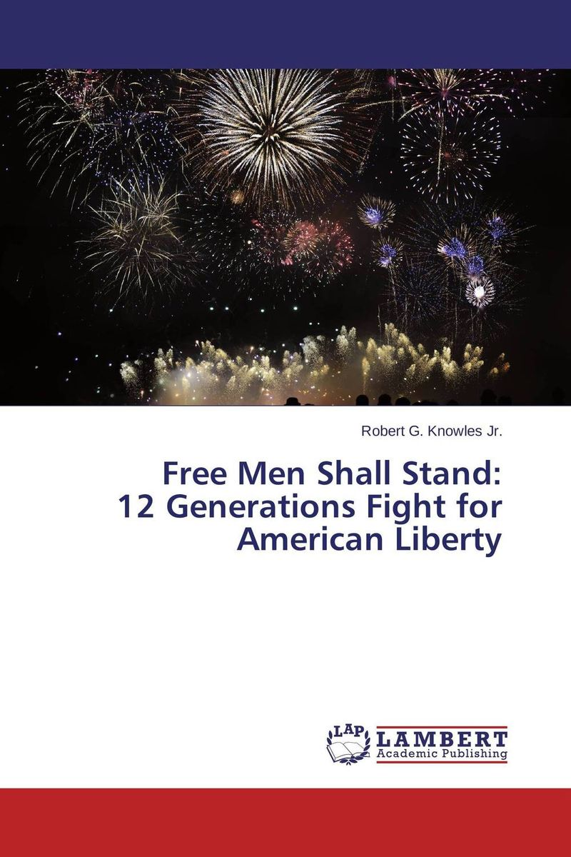 Free Men Shall Stand: 12 Generations Fight for American Liberty all we shall know