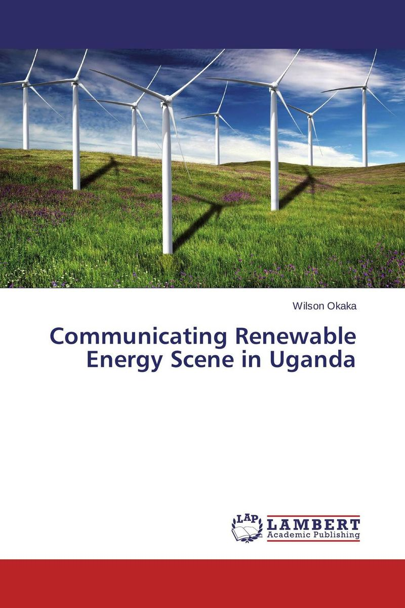 Communicating Renewable Energy Scene in Uganda p b eregha energy consumption oil price and macroeconomic performance in energy dependent african countries