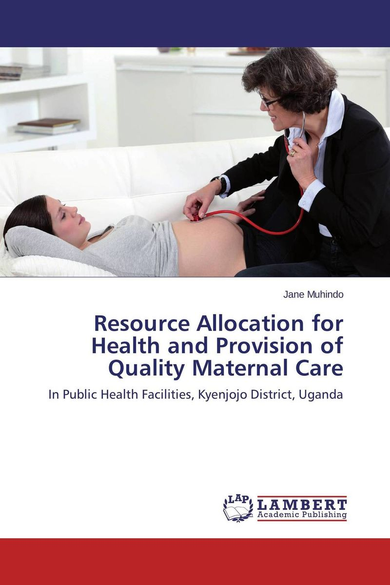 Resource Allocation for Health and Provision of Quality Maternal Care