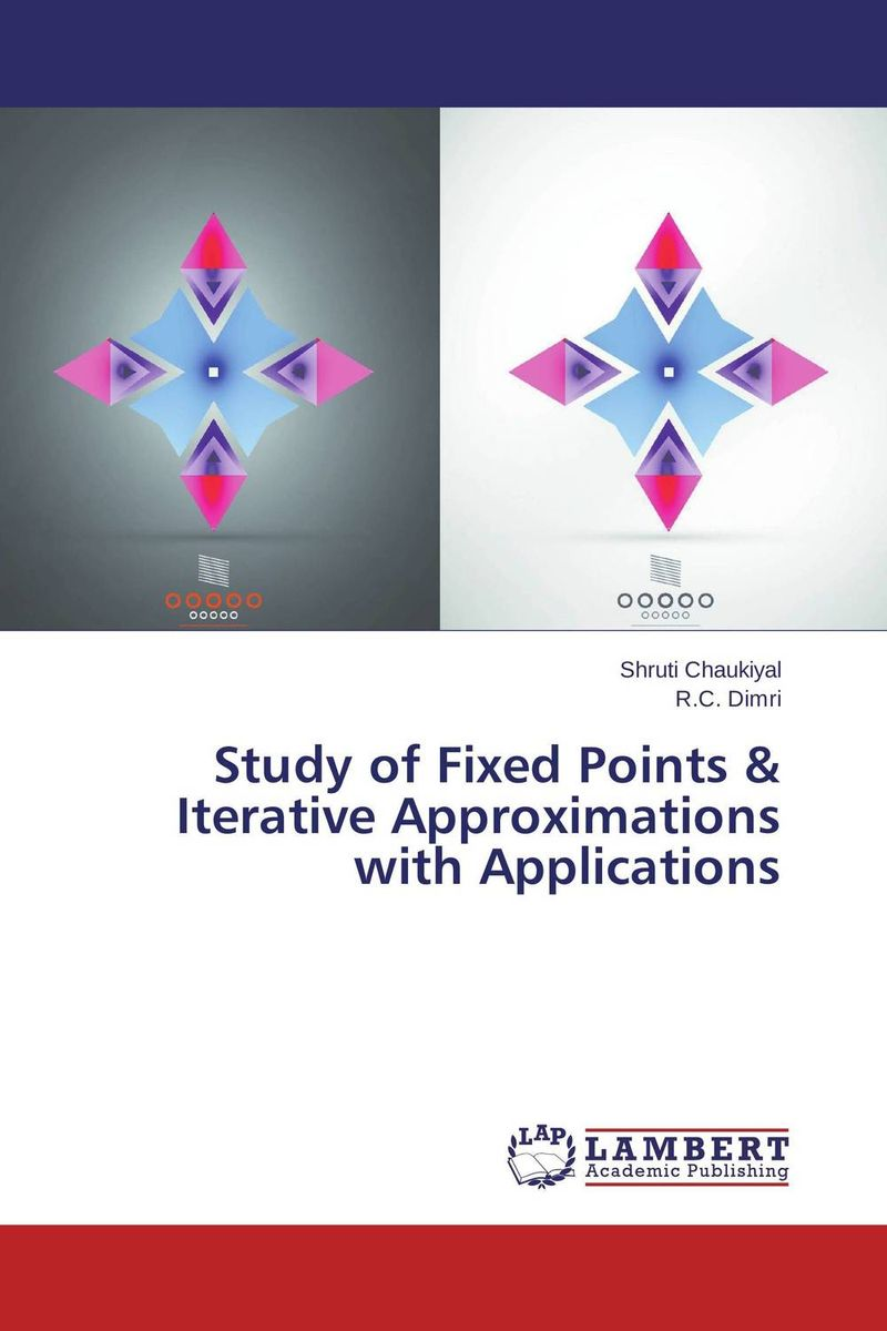 Study of Fixed Points & Iterative Approximations with Applications nirmal kumar singh and ravi prakash dubey fixed point theorems in topological spaces with application to fratal