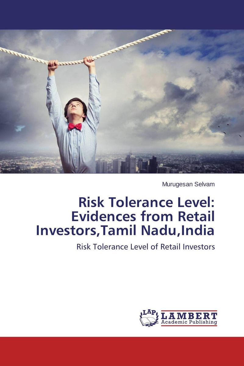 Risk Tolerance Level: Evidences from Retail Investors,Tamil Nadu,India