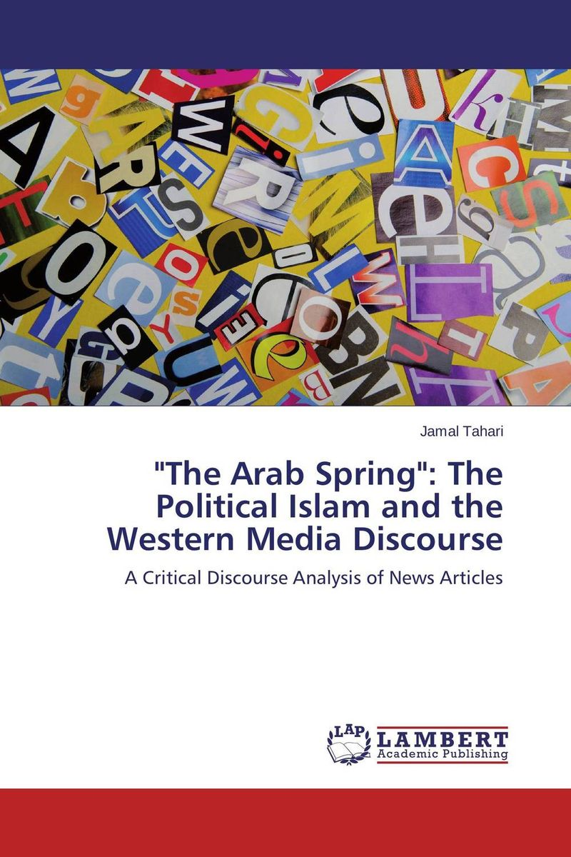 The Arab Spring: The Political Islam and the Western Media Discourse paul wood western art and the wider world
