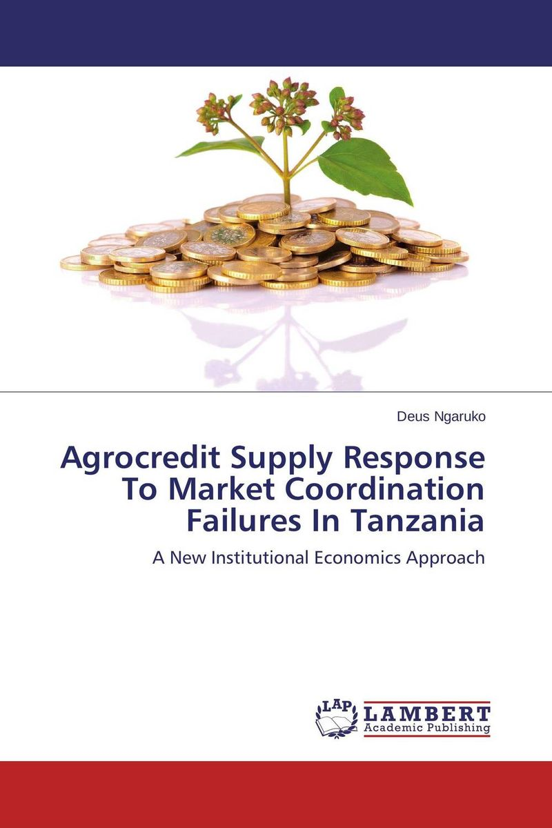 Agrocredit Supply Response To Market Coordination Failures In Tanzania p k rao the economics of transaction costs theory methods and applications