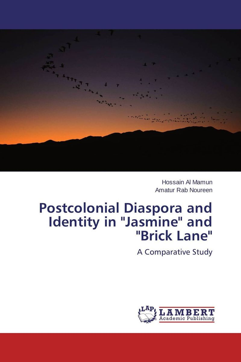Postcolonial Diaspora and Identity in Jasmine and Brick Lane cultural and linguistic hybridity in postcolonial text