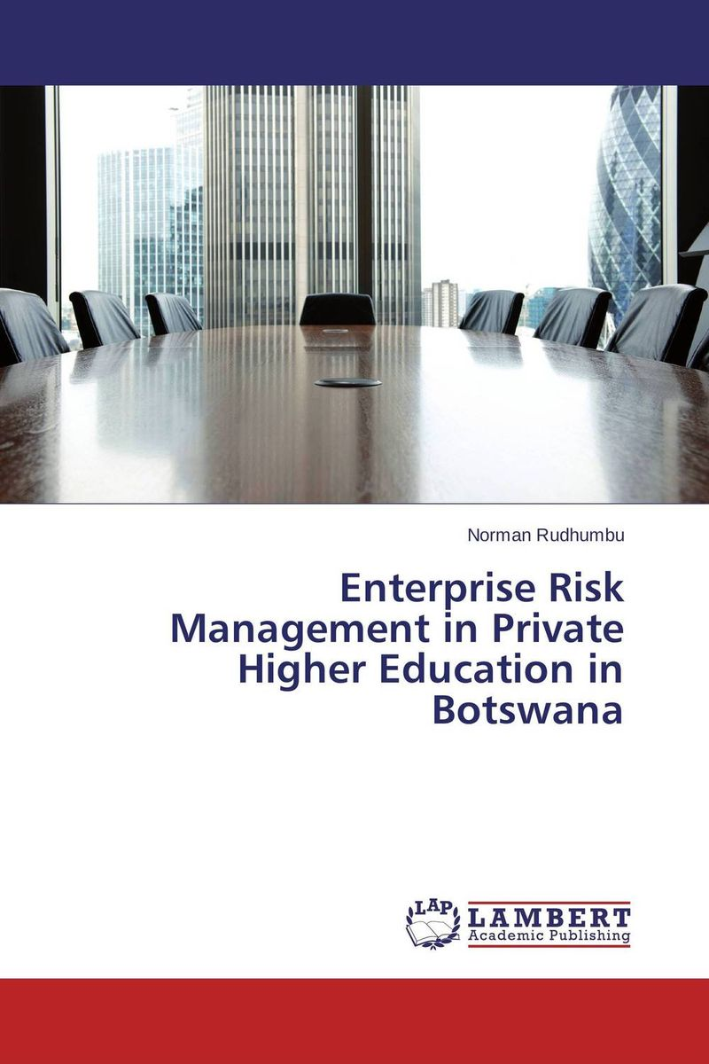Enterprise Risk Management in Private Higher Education in Botswana sim segal corporate value of enterprise risk management the next step in business management