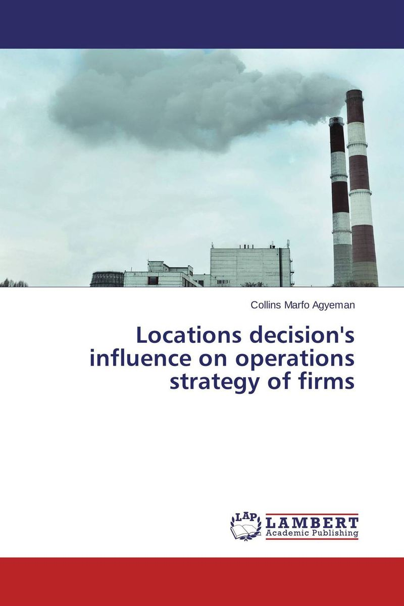 Locations decision's influence on operations strategy of firms charlene li the seven success factors of social business strategy