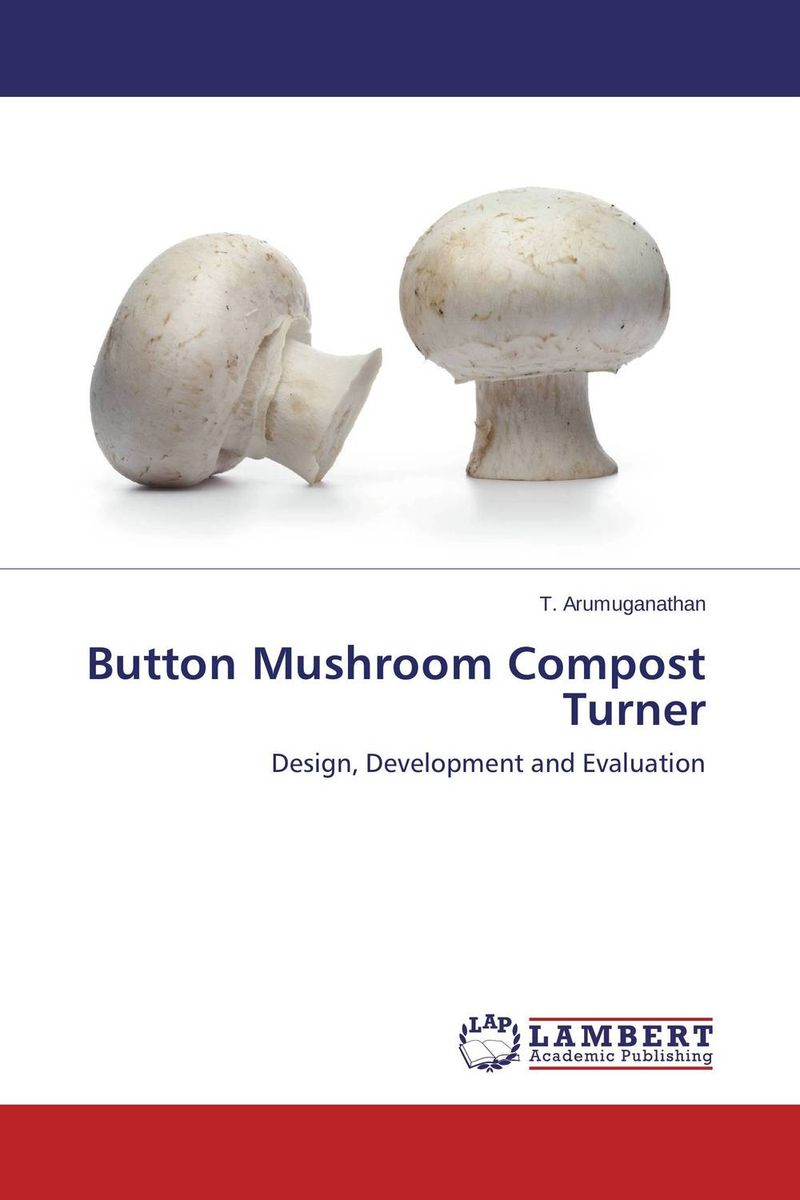 Button Mushroom Compost Turner rajhans verma santosh kumar pandey and w p badole effect of methods of composting on quality of compost from wheat straw