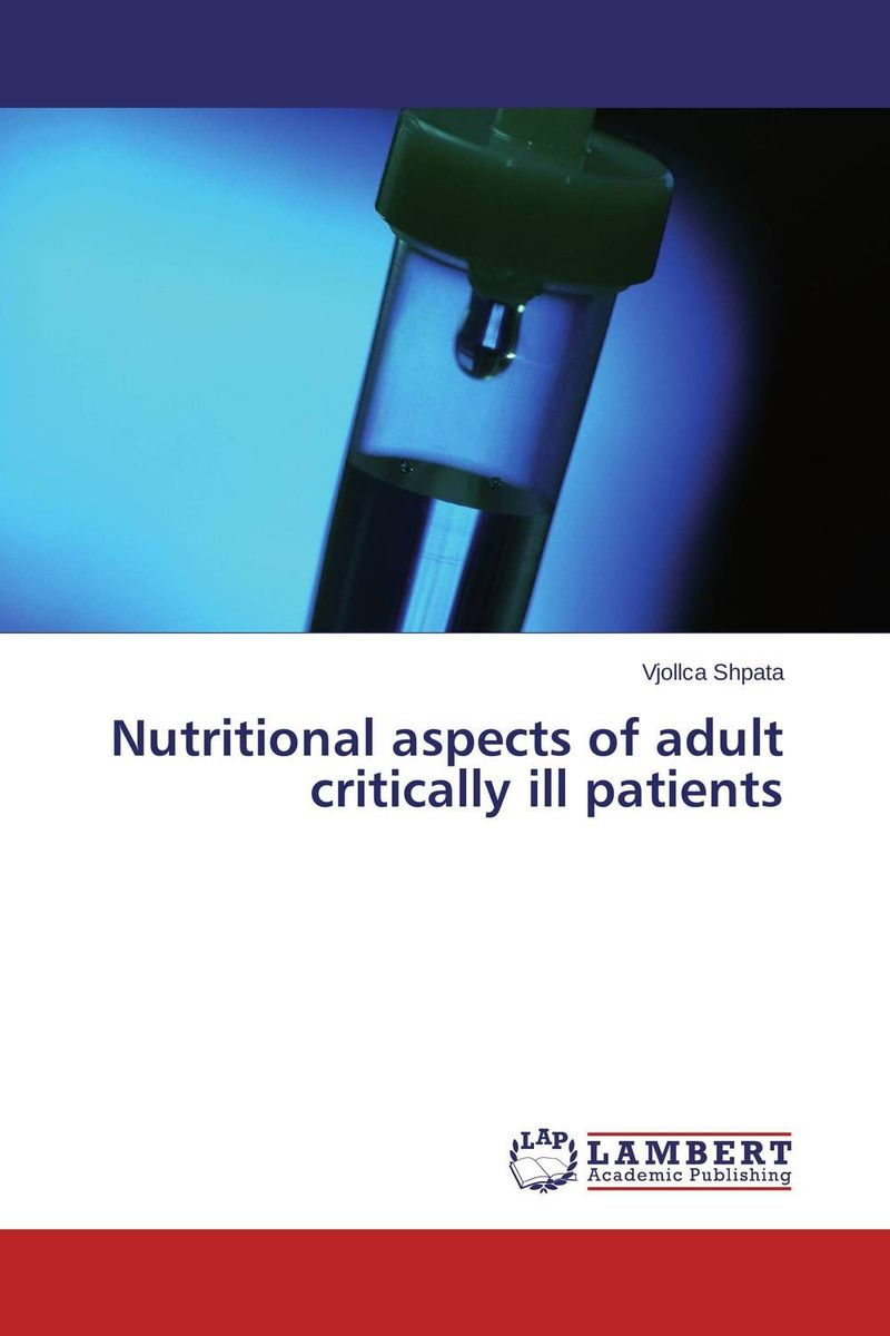 Nutritional aspects of adult critically ill patients samira al senany amer al saif aspects in the care of older adult