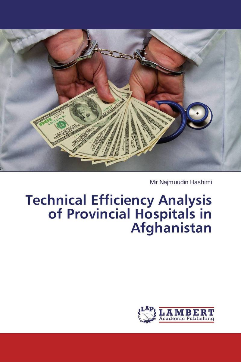 Technical Efficiency Analysis of Provincial Hospitals in Afghanistan hf dowling city hospitals – the undercare of the underprivileged