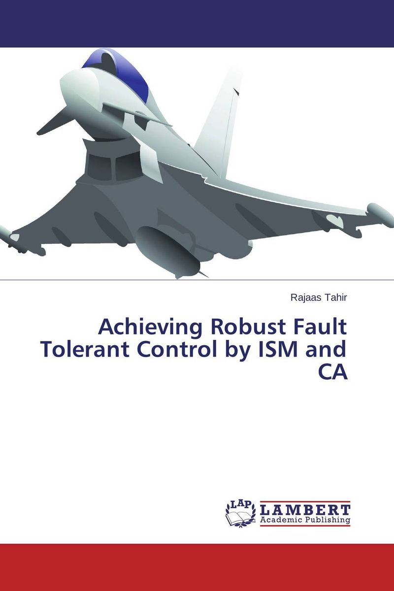 Achieving Robust Fault Tolerant Control by ISM and CA m n semirings and a generalized fault tolerance algebra of systems