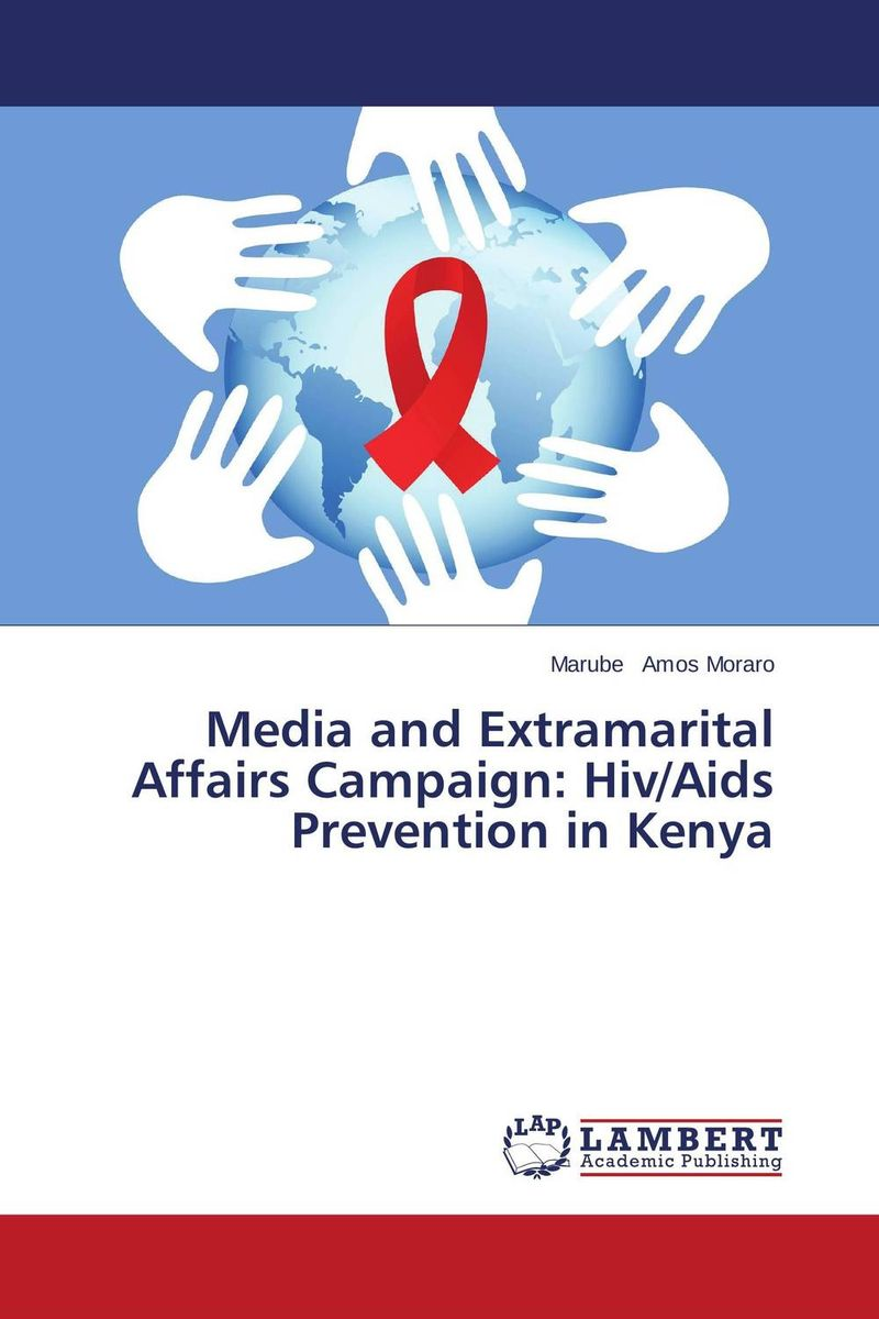 Media and Extramarital Affairs Campaign: Hiv/Aids Prevention in Kenya new media and domestic tourism promotion in kenya
