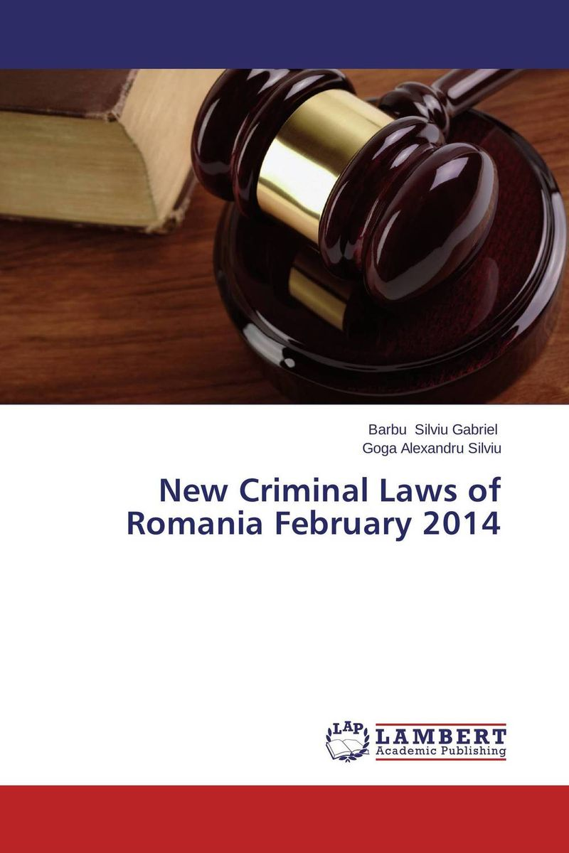 New Criminal Laws of Romania February 2014 criminal law and the authority of the state