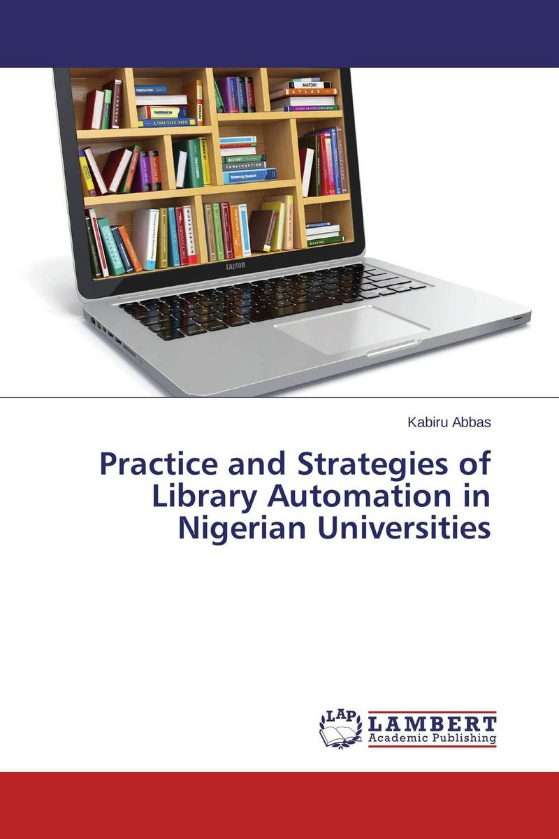 купить Practice and Strategies of Library Automation in Nigerian Universities недорого