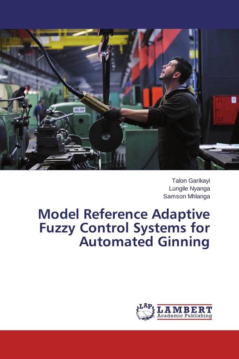 Model Reference Adaptive Fuzzy Control Systems for Automated Ginning application of adaptive neural fuzzy inference systems in machining
