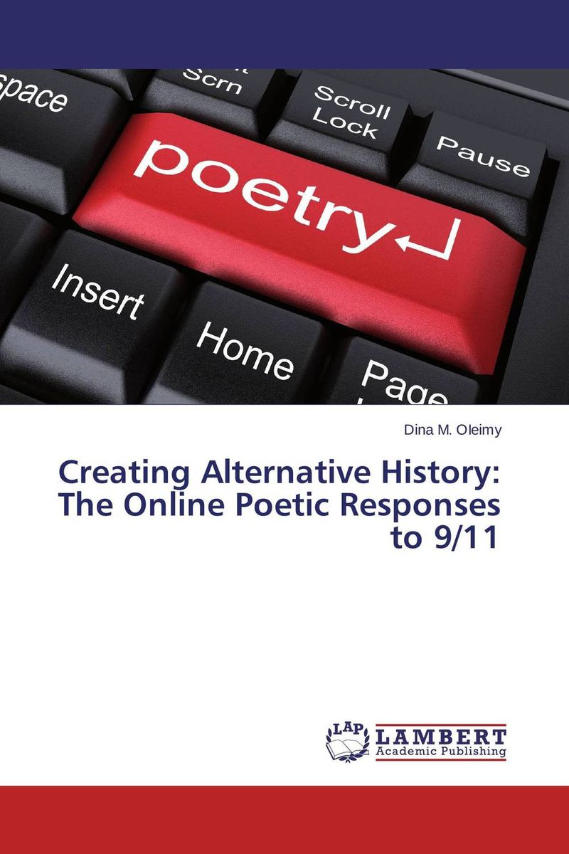 Creating Alternative History: The Online Poetic Responses to 9/11 creating alternative history the online poetic responses to 9 11