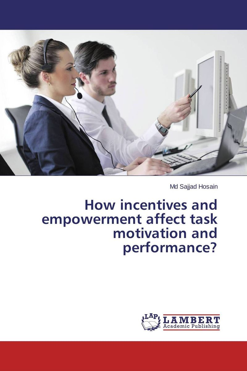 How incentives and empowerment affect task motivation and performance?