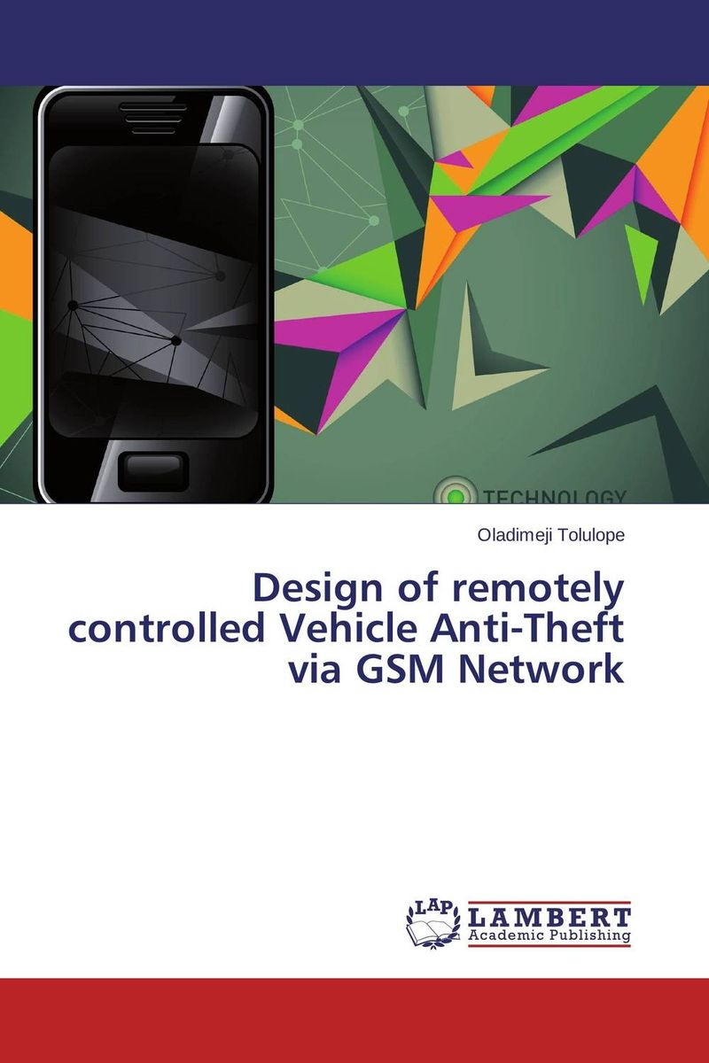 Design of remotely controlled Vehicle Anti-Theft via GSM Network