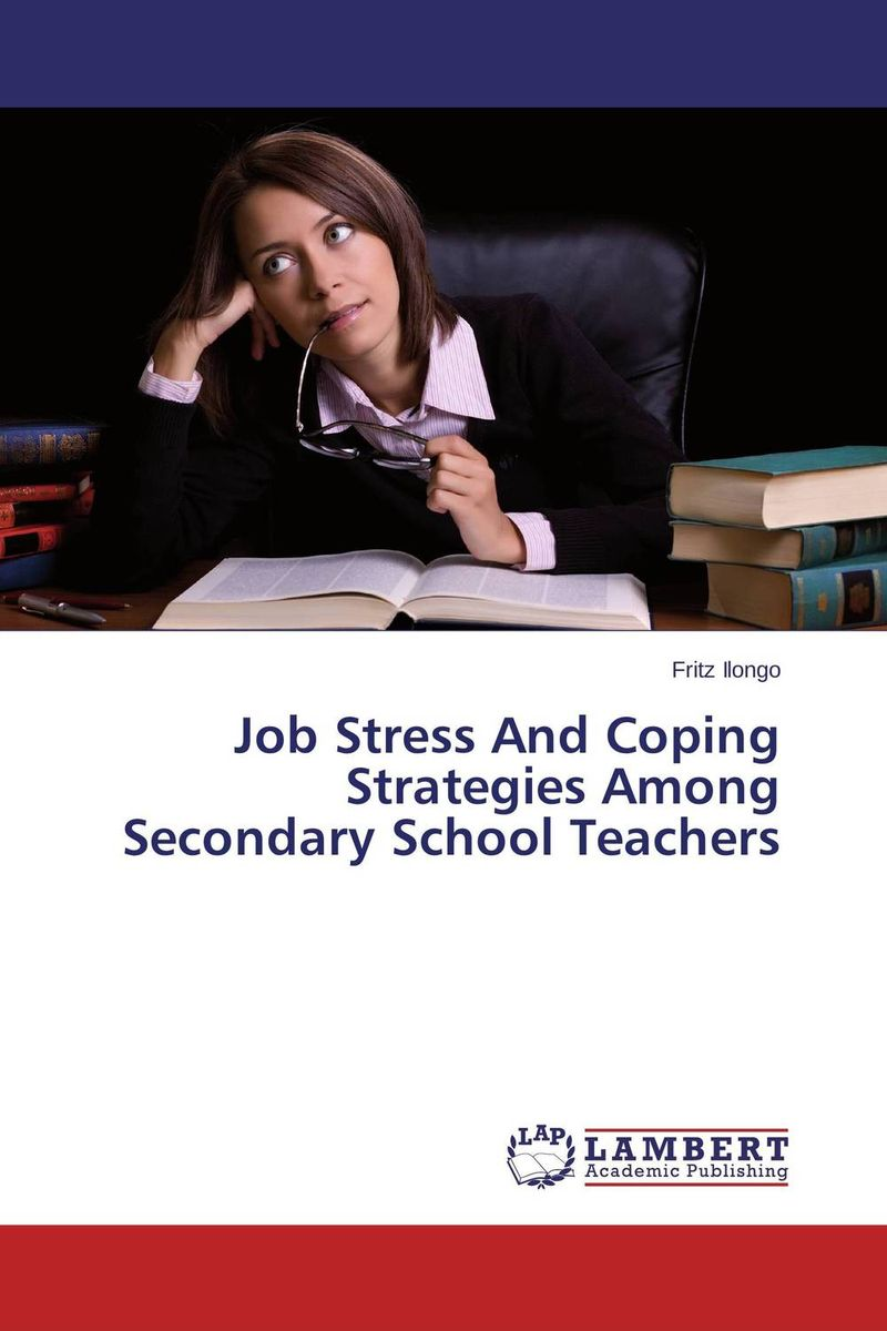 Job Stress And Coping Strategies Among Secondary School Teachers dr ripudaman singh mrs arihant kaur bhalla and er indpreet kaur stress among bank employees