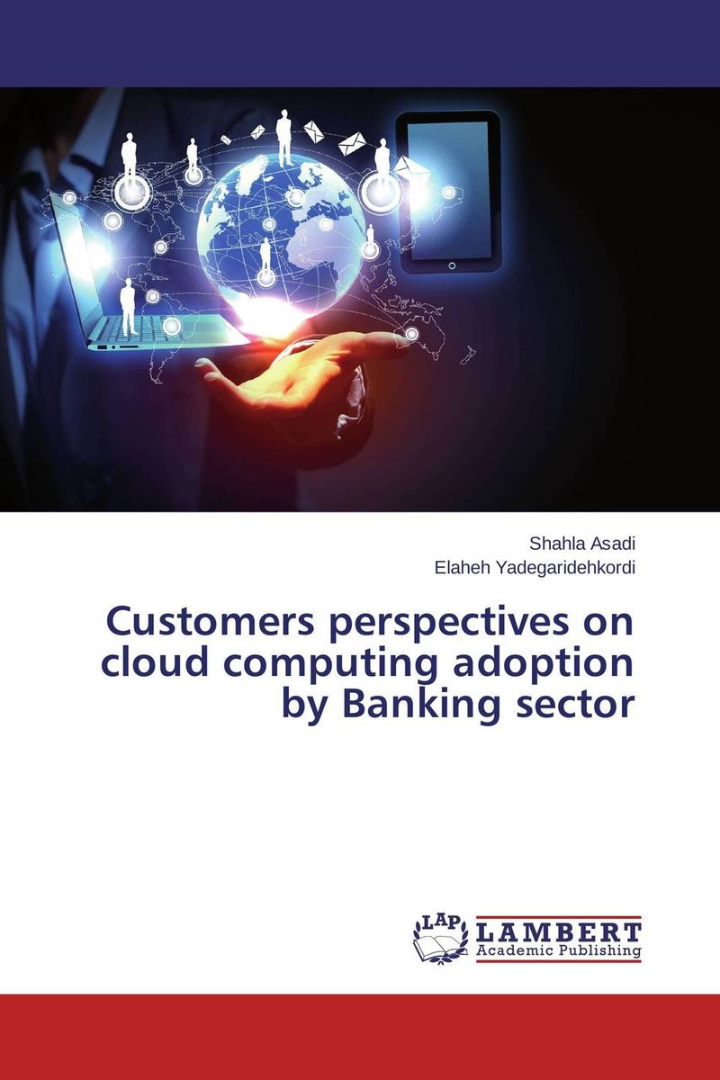 Customers perspectives on cloud computing adoption by Banking sector evolution towards cloud