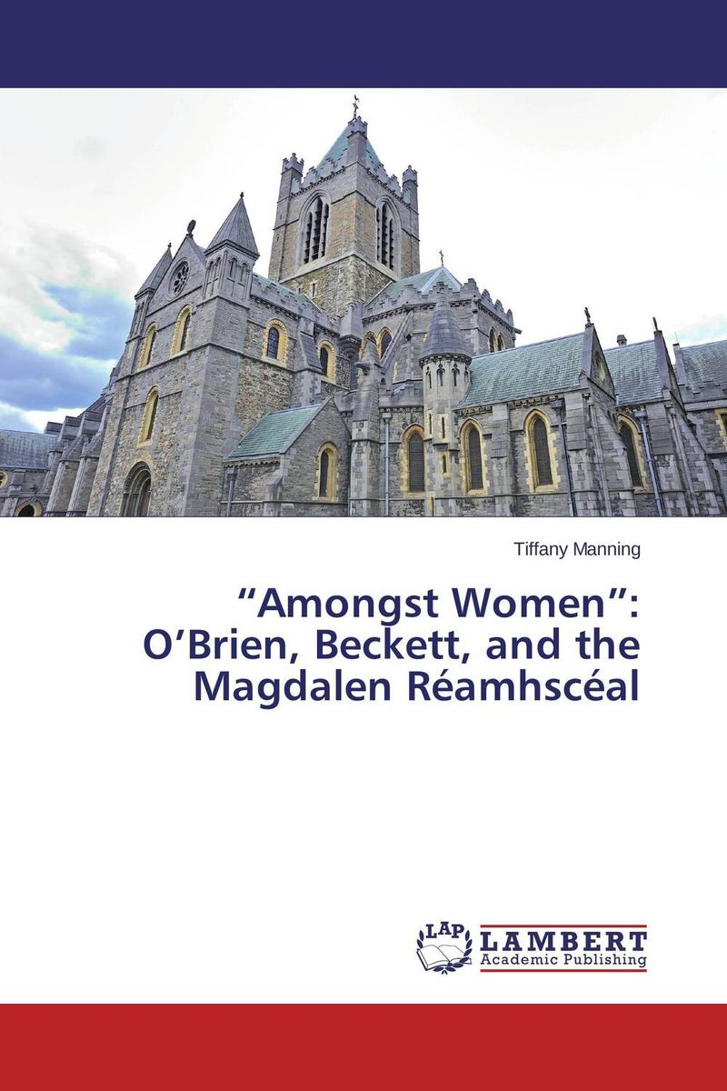 """Amongst Women"": O'Brien, Beckett, and the Magdalen Reamhsceal metatheatre and beckett"