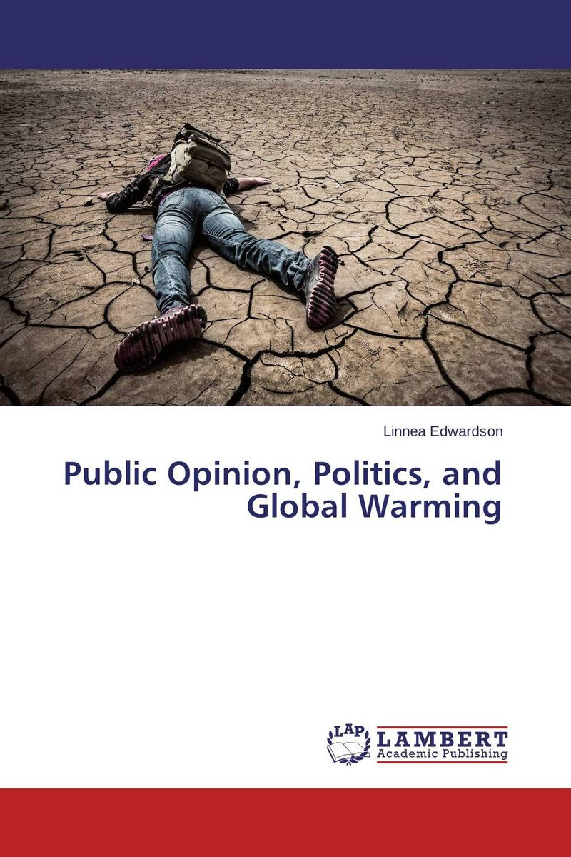 Public Opinion, Politics, and Global Warming the news and public opinion